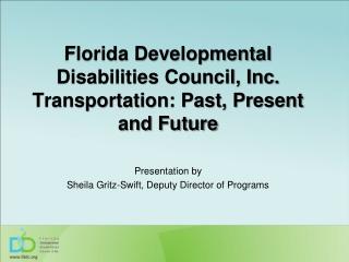 Florida Developmental Disabilities Council, Inc. Transportation: Past, Present and Future