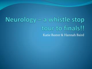 Neurology – a whistle stop tour to finals!!