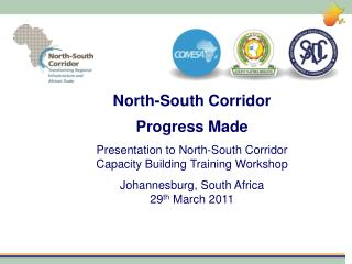 North-South Corridor Progress Made  Presentation to North-South Corridor Capacity Building Training Workshop  Johannesbu