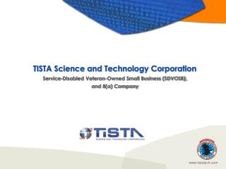TISTA Science and Technology Corporation Service-Disabled Veteran-Owned Small Business (SDVOSB),  and 8(a) Company