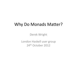 Why Do Monads Matter?