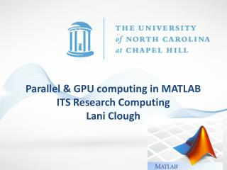 Parallel & GPU computing in MATLAB  ITS Research Computing Lani Clough