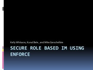 Secure Role Based IM using ENforCE