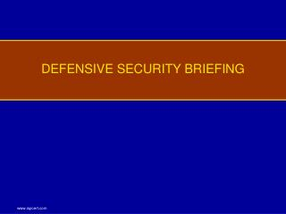 DEFENSIVE SECURITY BRIEFING