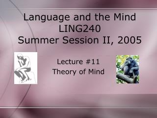 Language and the Mind LING240 Summer Session II, 2005