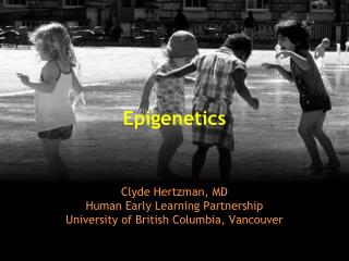 Clyde Hertzman, MD Human Early Learning Partnership University of British Columbia, Vancouver