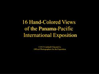 16 Hand-Colored Views  of the Panama-Pacific   International Exposition