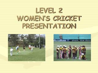 LEVEL 2  WOMEN'S CRICKET  PRESENTATION