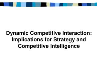 Dynamic Competitive Interaction: Implications for Strategy and  Competitive Intelligence