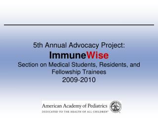 5th Annual Advocacy Project:   Immune Wise Section on Medical Students, Residents, and Fellowship Trainees 2009-2010