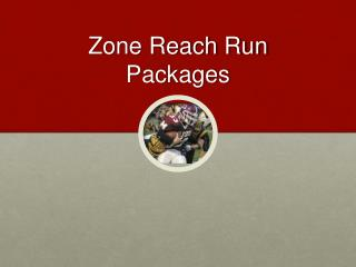 Zone Reach Run Packages