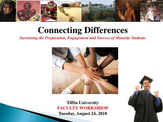 Connecting Differences Increasing the Preparation, Engagement and Success of Minority Students Tiffin University FACULTY