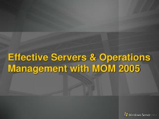 Effective Servers  Operations Management with MOM 2005