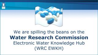 We are spilling the beans on the Water Research Commission  Electronic Water Knowledge Hub  (WRC EWKH)