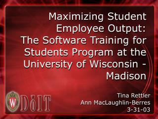 Maximizing Student Employee Output:   The Software Training for Students Program at the University of Wisconsin - Madiso
