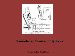 Semicolons, Colons and Hyphens