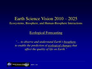 Earth Science Vision 2010 – 2025 Ecosystems, Biosphere, and Human-Biosphere Interactions
