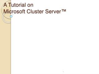 A Tutorial on  Microsoft Cluster Server ™