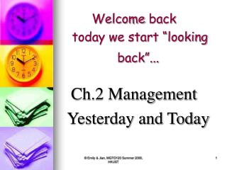 "Welcome  back today we start ""looking back""... Ch.2 Management Yesterday and Today"