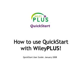How to use QuickStart with Wiley PLUS !