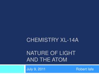 CHEMISTRY XL-14A NATURE OF LIGHT  AND THE ATOM