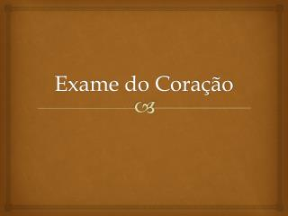 Exame do Cora��o