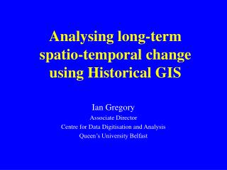 Analysing long-term  spatio-temporal change using Historical GIS