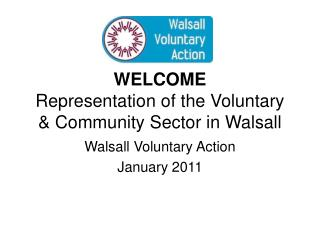 WELCOME Representation of the Voluntary  Community Sector in Walsall