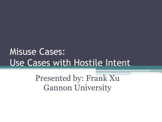 Misuse Cases:  Use  Cases with Hostile Intent