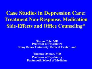 Case Studies in Depression Care:  Treatment Non-Response, Medication Side-Effects and Office Counseling *