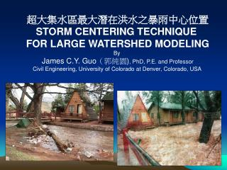 ?????????????????? STORM CENTERING TECHNIQUE  FOR LARGE WATERSHED MODELING By  James C.Y. Guo ???? ) , PhD, P.E. and Pro