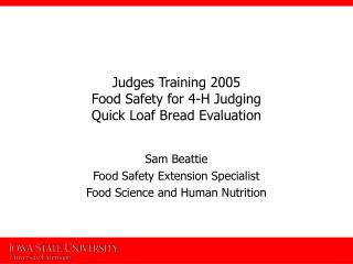 Judges Training 2005 Food Safety for 4-H Judging Quick Loaf Bread Evaluation
