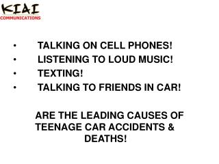TALKING ON CELL PHONES       LISTENING TO LOUD MUSIC        TEXTING       TALKING TO FRIENDS IN CAR     ARE THE LEADING