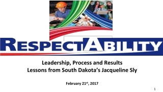 Leadership, Process and Results Lessons from South Dakota's Jacqueline Sly February 21 st , 2017