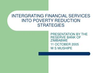INTERGRATING FINANCIAL SERVICES INTO POVERTY REDUCTION STRATEGIES