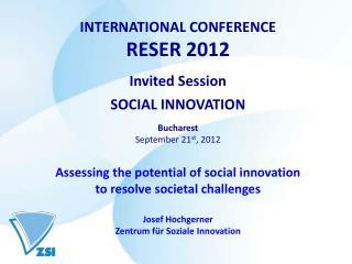 INTERNATIONAL CONFERENCE RESER 2012 Invited Session SOCIAL INNOVATION Bucharest September 21 st , 2012 Assessing the pot