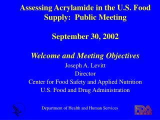 Assessing Acrylamide in the U.S. Food Supply:  Public Meeting  September 30, 2002  Welcome and Meeting Objectives
