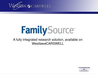 A fully integrated research solution, available on Westlaw e CARSWELL