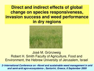 Direct and indirect effects of global change on species responsiveness, invasion success and weed performance in dry reg