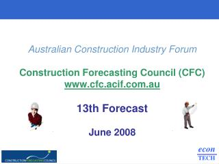 Australian Construction Industry Forum Construction Forecasting Council (CFC) cfc.acif.au 13th Forecast June 2008