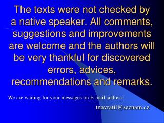 The texts were not checked by a native speaker. All comments, suggestions and improvements are welcome and the authors w