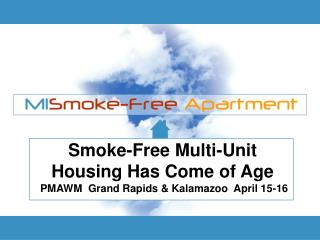 Smoke-Free Multi-Unit Housing Has Come of Age  PMAWM  Grand Rapids & Kalamazoo  April 15-16