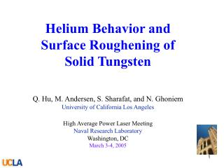 Helium Behavior and Surface Roughening of  Solid Tungsten Q. Hu, M. Andersen, S. Sharafat, and N. Ghoniem University of