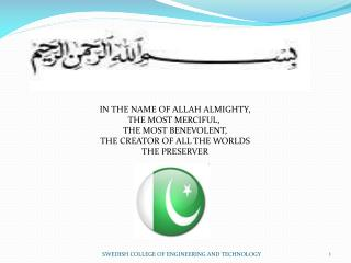 IN THE NAME OF ALLAH ALMIGHTY, THE MOST MERCIFUL,  THE MOST BENEVOLENT, THE CREATOR OF ALL THE WORLDS THE PRESERVER