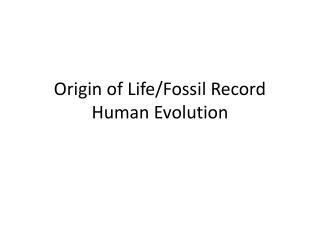 Origin of Life/Fossil Record Human Evolution