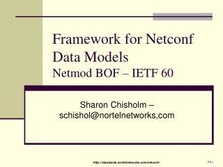 Framework for Netconf Data Models Netmod BOF – IETF 60