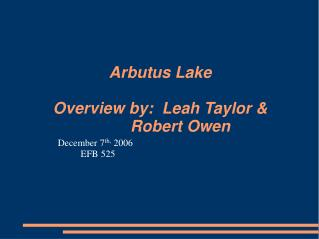 Arbutus Lake  Overview by:  Leah Taylor           Robert Owen