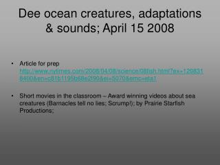 Dee ocean creatures, adaptations & sounds; April 15 2008