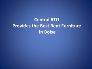 Central RTO Provides the Best Rent Furniture in Boise