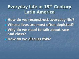 Everyday Life in 19 th  Century Latin America